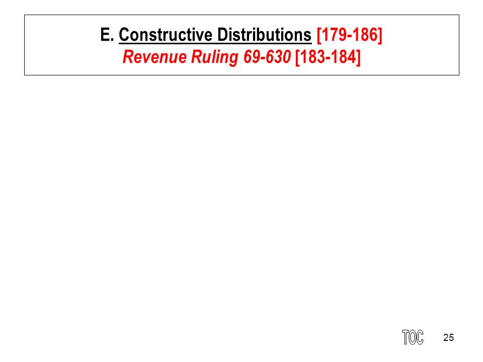 E. Constructive Distributions [179-186] Revenue Ruling 69-630 [183-184]